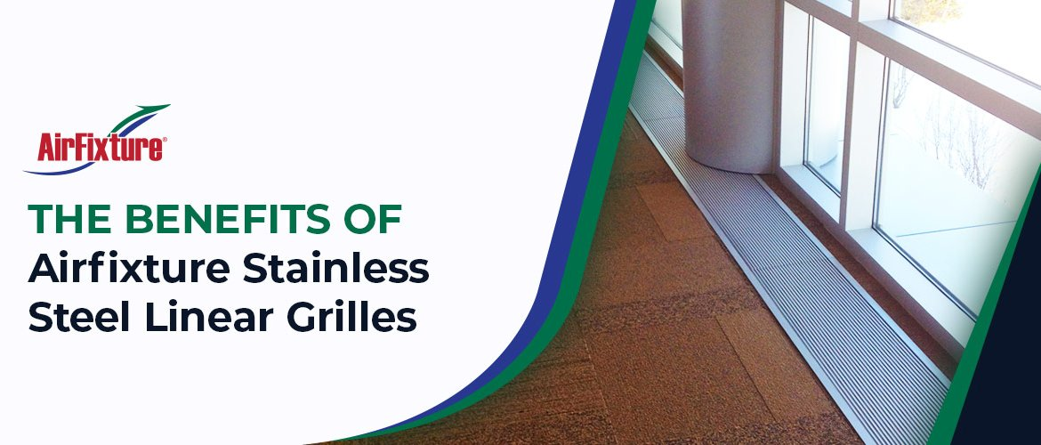 THE-BENEFITS-OF-Airfixture-Stainless-Steel-Linear-Grilles