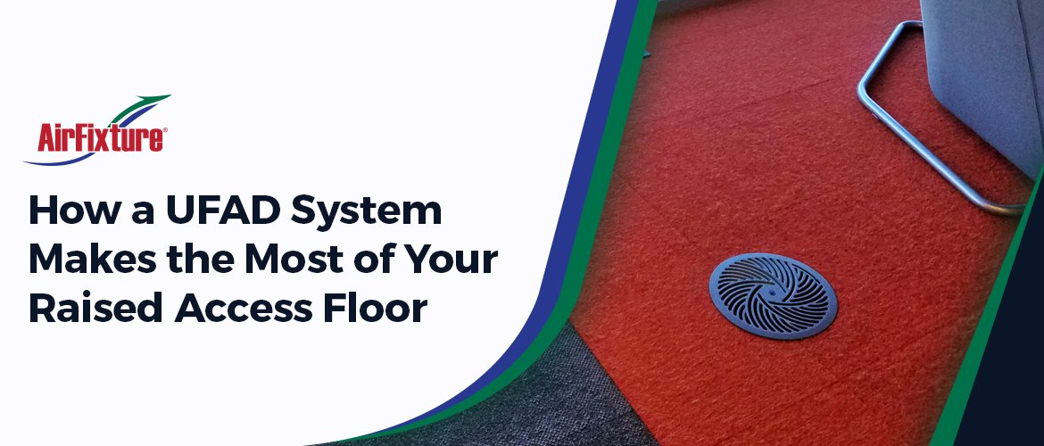 HOW-A-UFAD-SYSTEM-MAKES-THE-MOST OF YOUR RAISED ACCESS FLOOR